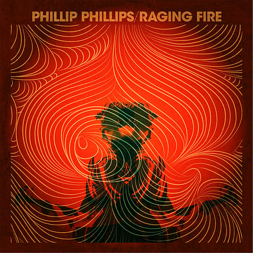 Play & Download Raging Fire by Phillip Phillips | Napster