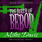 Jazz Journeys Presents the Birth of Bebop - Miles Davis (100 Essential Tracks) by Various Artists