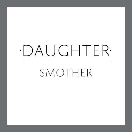 Play & Download Smother by Daughter | Napster