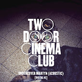 Play & Download Undercover Martyn by Two Door Cinema Club | Napster