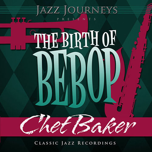 Play & Download Jazz Journeys Presents the Birth of Bebop - Chet Baker by Chet Baker | Napster