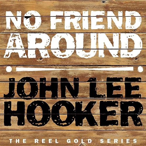 Play & Download No Friend's Around by John Lee Hooker | Napster