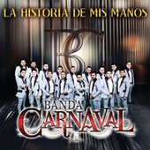 Play & Download La Historia De Mis Manos by Banda Carnaval | Napster