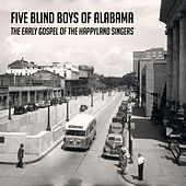 Play & Download The Early Gospel of the Happyland Singers by The Five Blind Boys Of Alabama | Napster