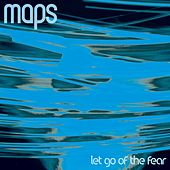 Let Go Of The Fear by Maps
