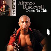 Play & Download Dance to This by Alfonzo Blackwell | Napster