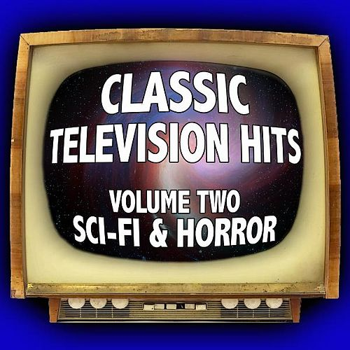 Play & Download Classic Television Hits - Volume Two: Sci-Fi and Horror by Dominik Hauser | Napster