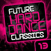 Play & Download Future Hard Dance Classics Vol. 13 - EP by Various Artists | Napster