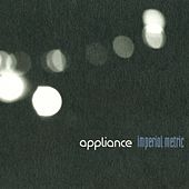 Imperial Metric [Bonus Track Version] by Appliance