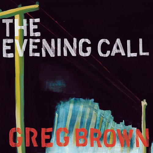 Play & Download The Evening Call by Greg Brown | Napster