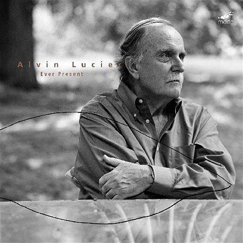 Ever Present by Alvin Lucier