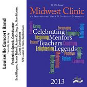Play & Download 2013 Midwest Clinic: Louisville Concert Band by Various Artists | Napster