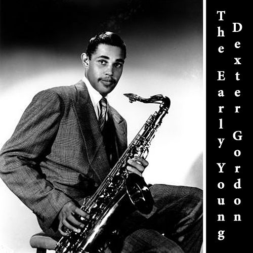 Play & Download The Early Young Dexter Gordon by Dexter Gordon | Napster