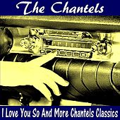 I Love You so and More Chantels Classics by The Chantels