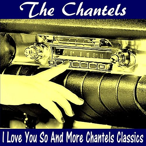 Play & Download I Love You so and More Chantels Classics by The Chantels | Napster
