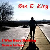 I Who Have Nothing by Ben E. King