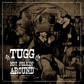 Play & Download Not Folkin' Around by T.U.G.G. | Napster