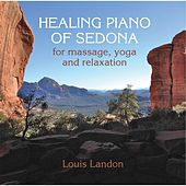 Healing Piano of Sedona for Massage, Yoga and Relaxation by Louis Landon