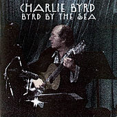Byrd By The Sea by Charlie Byrd