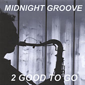 Play & Download Midnight Groove by 2 Good To Go | Napster
