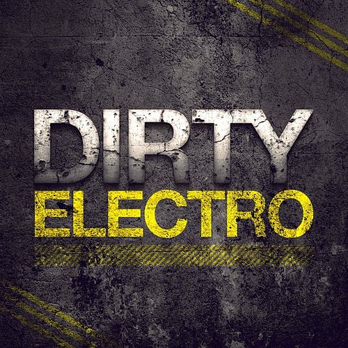 Play & Download Dirty Electro by Various Artists | Napster