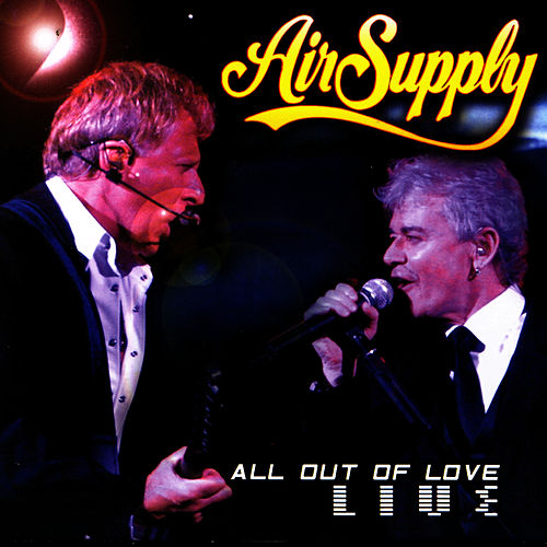 All Out Of Love Live by Air Supply