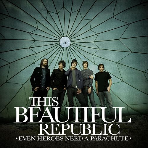Play & Download Even Heroes Need A Parachute by This Beautiful Republic | Napster