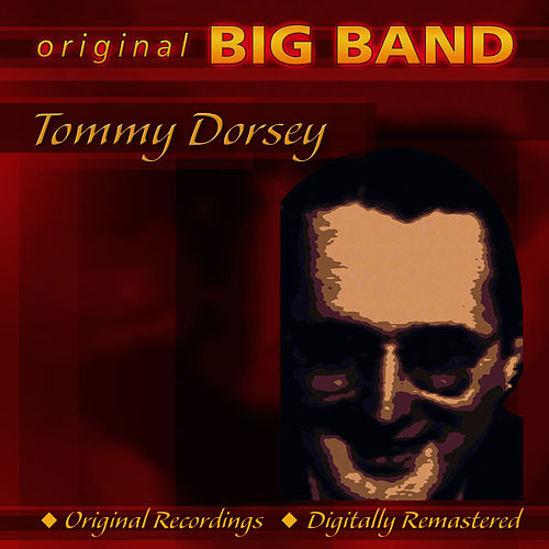 Original Big Band Collection: Tommy Dorsey by Tommy Dorsey