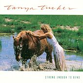 Strong Enough To Bend by Tanya Tucker
