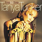 Fire To Fire by Tanya Tucker