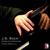 Play & Download Johann Sebastian Bach: Complete Fantasias by Andrea Padova | Napster