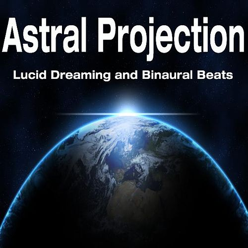 Play & Download Astral Projection: Lucid Dreaming and Binaural Beats by Astral Projection | Napster