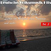 Deutsche Volksmusik Hits - Balladen: Es lebe die Liebe! Lieder zur Hochzeit, zum Träumen und mehr..., Vol. 3 by Various Artists