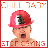 Chill Baby Stop Crying: Soothing Music to Calm Your Crying Baby by Various Artists
