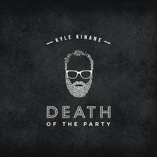 Play & Download Death of the Party by Kyle Kinane | Napster
