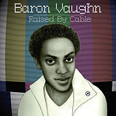 Raised by Cable by Baron Vaughn