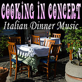 Cooking in Concert - Italian Dinner Music by The Tuscano Festival Orchestra
