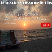 Deutsche Volksmusik Hits - Balladen: Es lebe die Liebe! Lieder zur Hochzeit, zum Träumen und mehr..., Vol. 5 by Various Artists