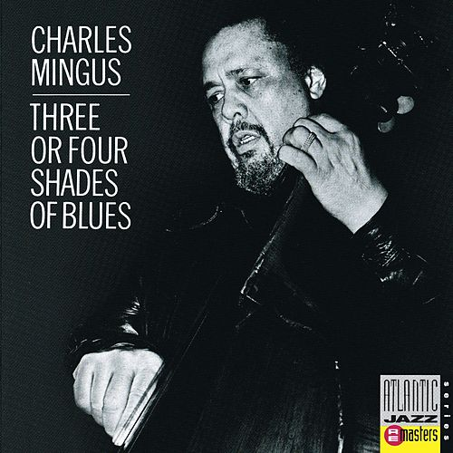 Play & Download Three Or Four Shades Of Blues by Charles Mingus | Napster