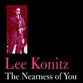 Play & Download The Nearness of You by Lee Konitz | Napster