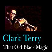 That Old Black Magic by Clark Terry