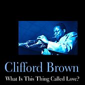 Play & Download What Is This Thing Called Love? by Clifford Brown | Napster