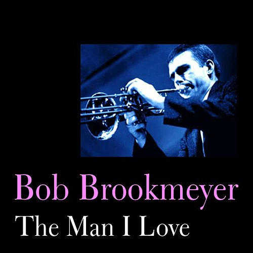 Play & Download The Man I Love by Bob Brookmeyer | Napster