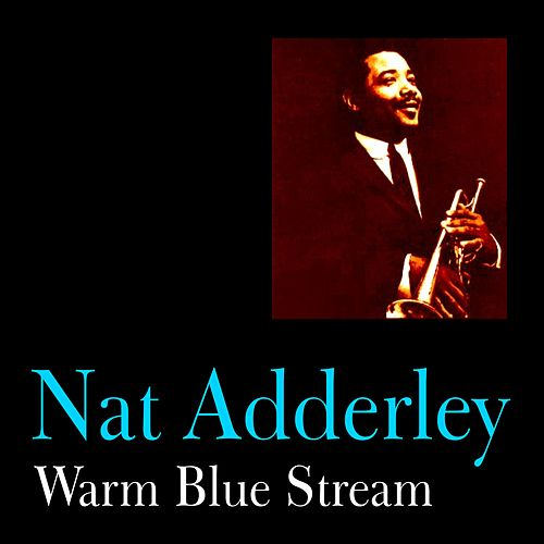 Play & Download Warm Blue Stream by Nat Adderley | Napster
