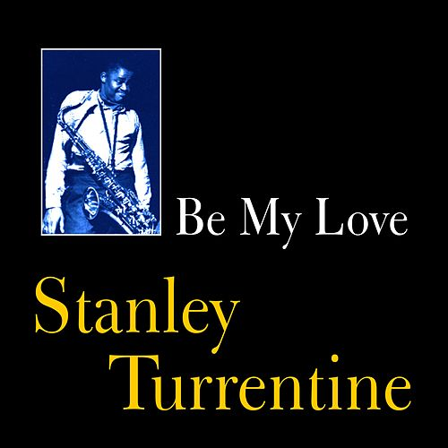Play & Download Be My Love by Stanley Turrentine | Napster