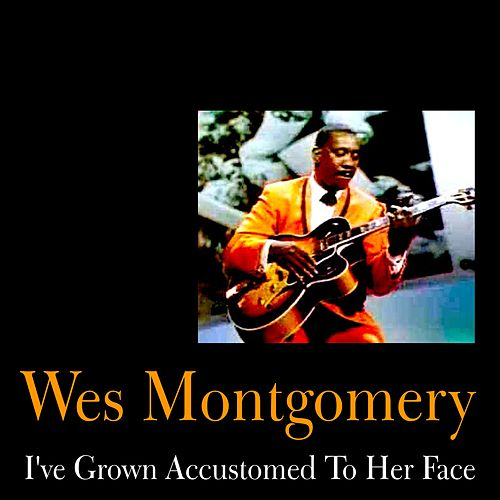 Play & Download I've Grown Accustomed to Her Face by Wes Montgomery | Napster
