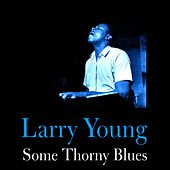Play & Download Some Thorny Blues by Larry Young | Napster