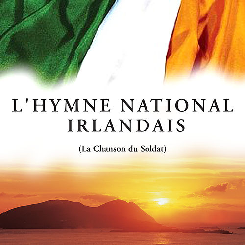 Play & Download L'hymne National Irlandais (La Chanson du Soldat) by The Irish Ramblers | Napster
