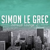 Play & Download Sensual Lounge 2 (Deluxe Lounge Musique) by Simon Le Grec | Napster