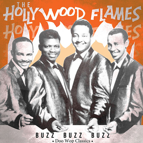 Play & Download Buzz Buzz Buzz! Doo Wop Classics by The Hollywood Flames | Napster